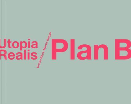 Plan B/Utopia Realis